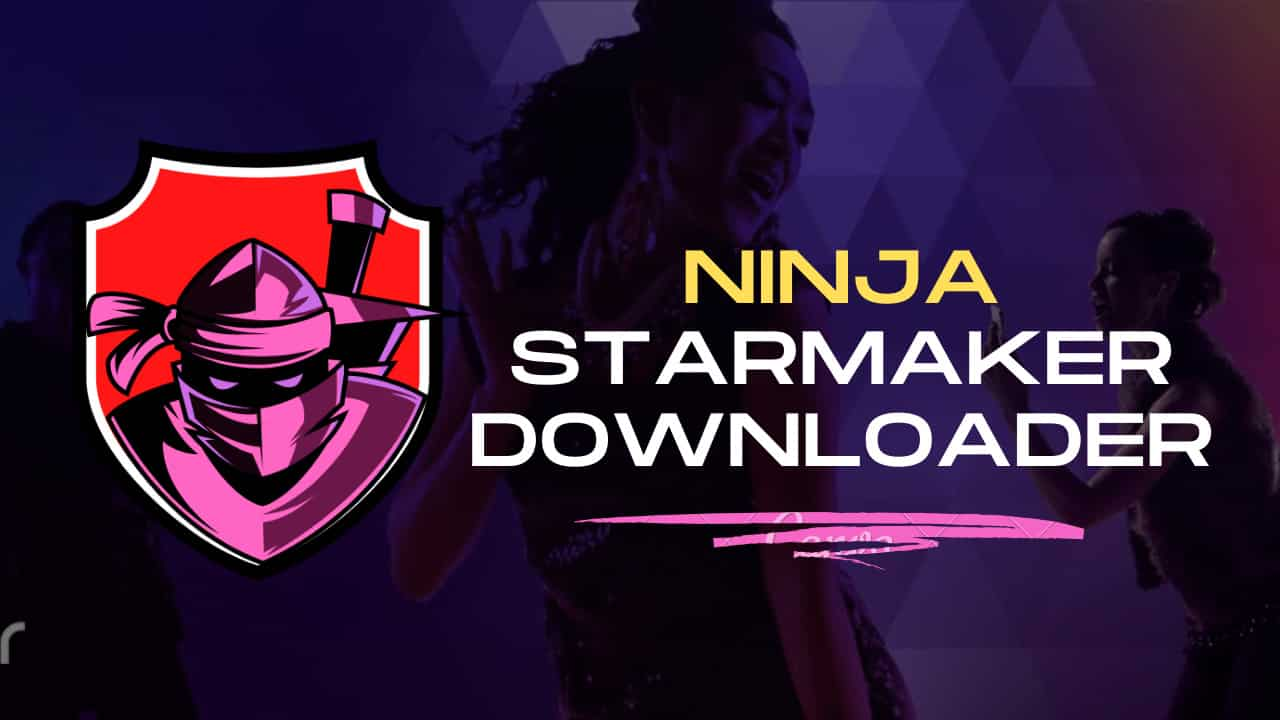 Read more about the article How to use Ninja Starmaker Downloader to download songs from Starmaker